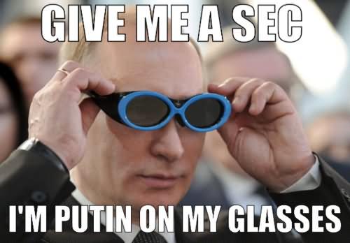 Give-Me-A-Sec-I-Am-Putin-On-My-Glasses-Funny-Meme-Image